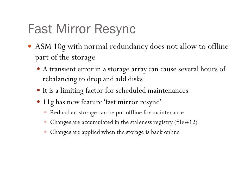 Fast Mirror Resync ASM 10g with normal redundancy does not allow to offline part of the storage.