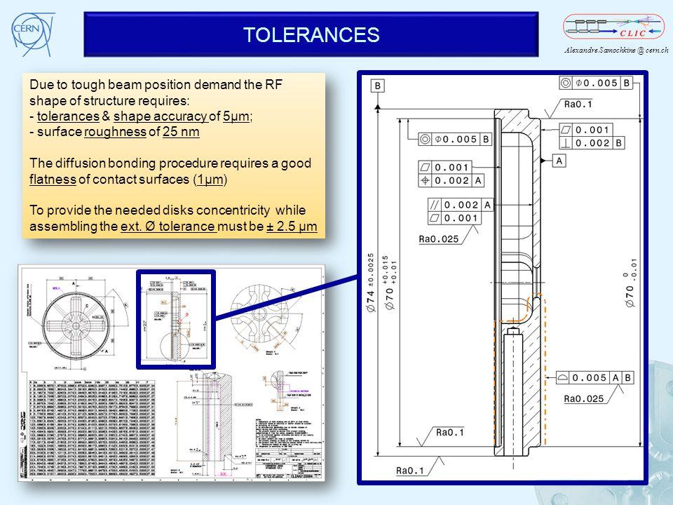 TOLERANCES Due to tough beam position demand the RF shape of structure requires: - tolerances & shape accuracy of 5µm;