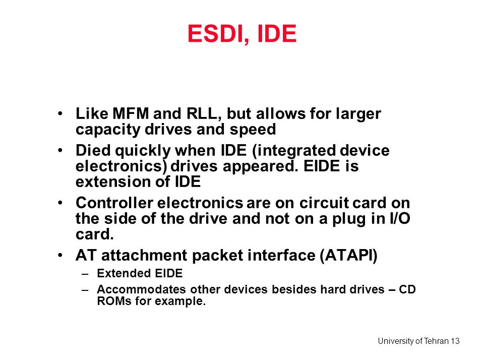 ESDI, IDE Like MFM and RLL, but allows for larger capacity drives and speed.