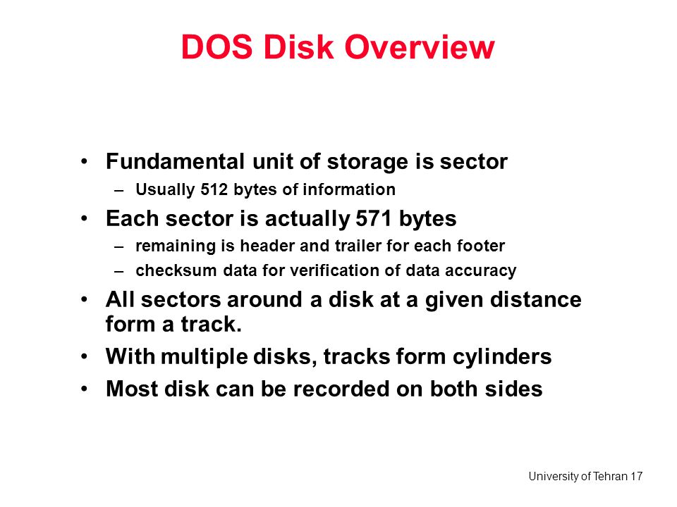DOS Disk Overview Fundamental unit of storage is sector