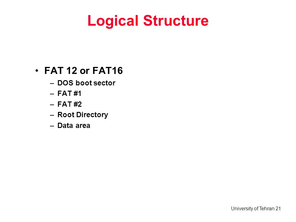 Logical Structure FAT 12 or FAT16 DOS boot sector FAT #1 FAT #2