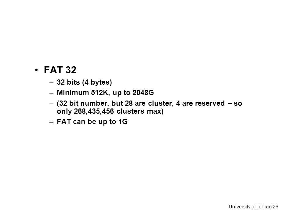 FAT 32 32 bits (4 bytes) Minimum 512K, up to 2048G