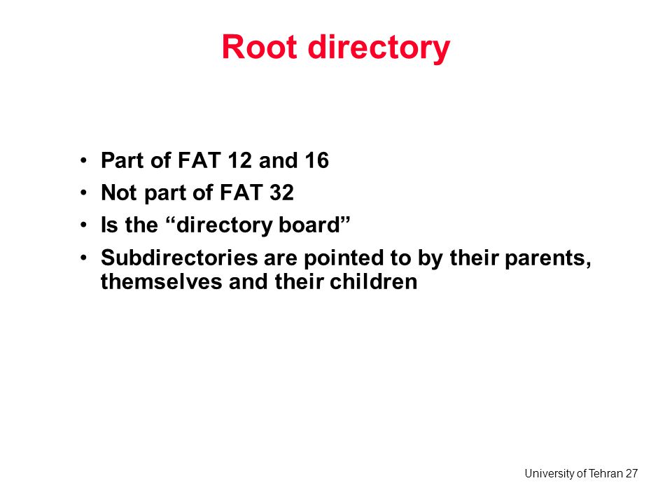 Root directory Part of FAT 12 and 16 Not part of FAT 32