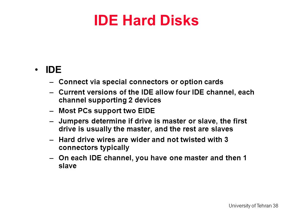 IDE Hard Disks IDE Connect via special connectors or option cards