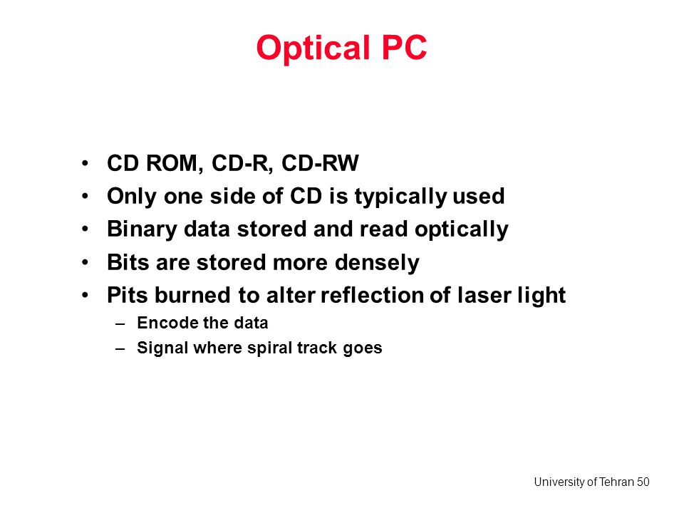 Optical PC CD ROM, CD-R, CD-RW Only one side of CD is typically used