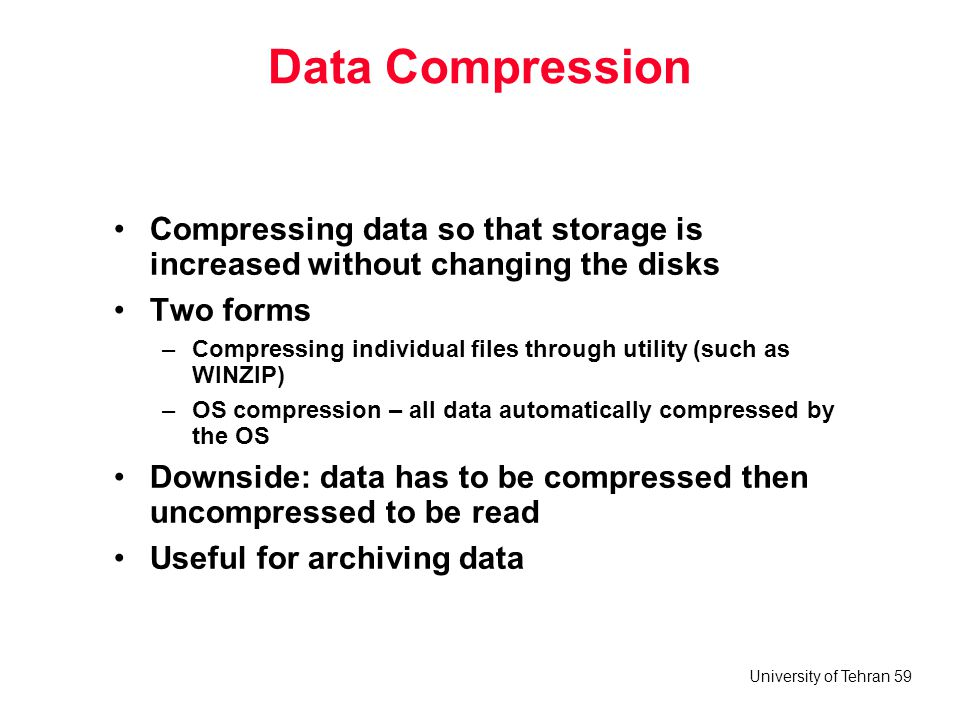 Data Compression Compressing data so that storage is increased without changing the disks. Two forms.