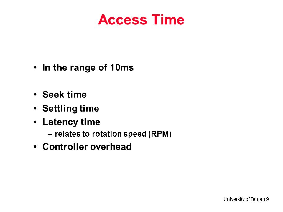 Access Time In the range of 10ms Seek time Settling time Latency time