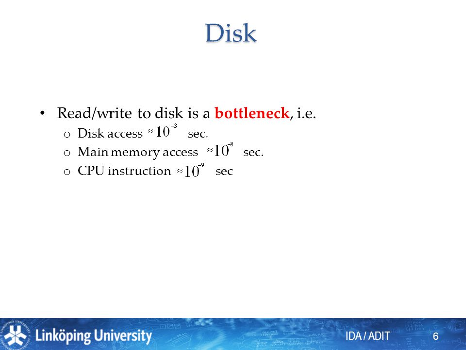 Disk Read/write to disk is a bottleneck, i.e. Disk access sec.