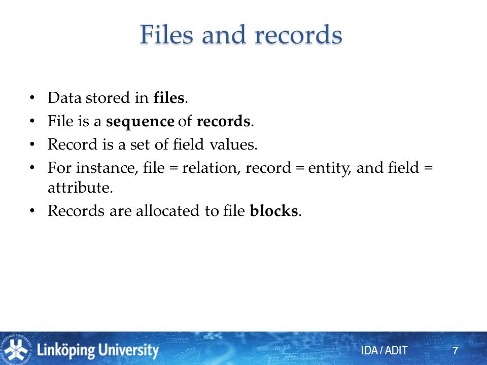 Files and records Data stored in files. File is a sequence of records.