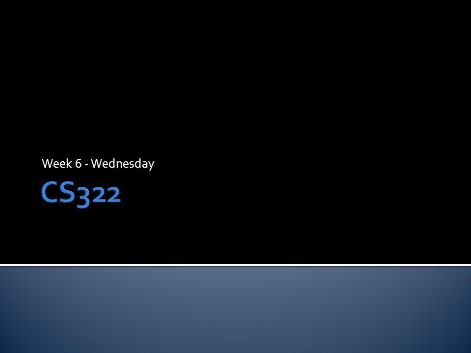 Week 6 - Wednesday CS322