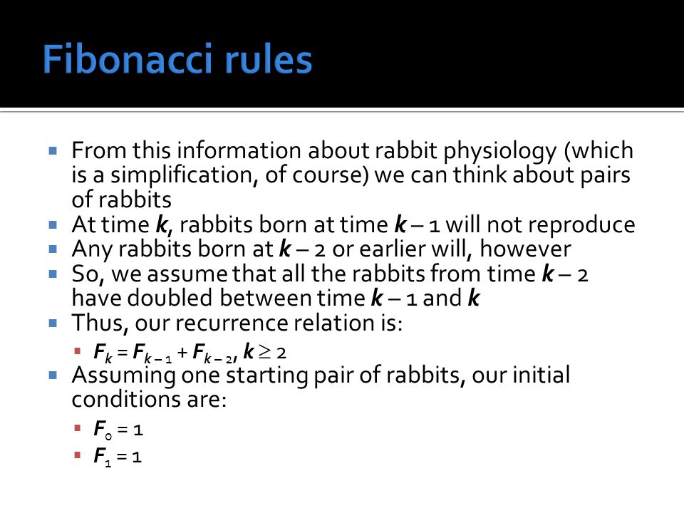 Fibonacci rules From this information about rabbit physiology (which is a simplification, of course) we can think about pairs of rabbits.