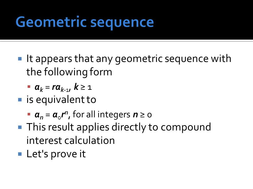 Geometric sequence It appears that any geometric sequence with the following form. ak = rak-1, k ≥ 1.