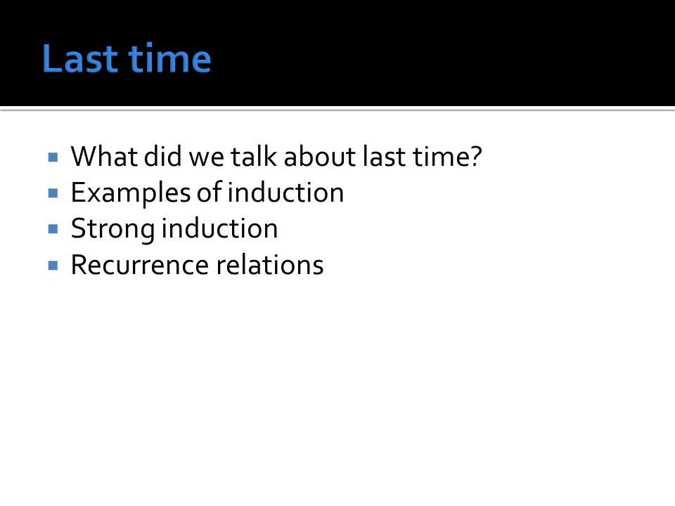 Last time What did we talk about last time Examples of induction