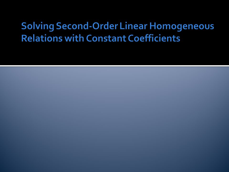 Solving Second-Order Linear Homogeneous Relations with Constant Coefficients