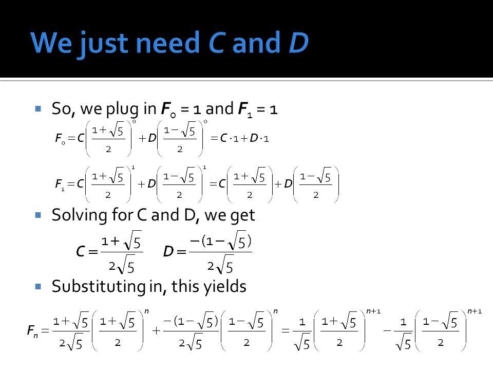 We just need C and D So, we plug in F0 = 1 and F1 = 1
