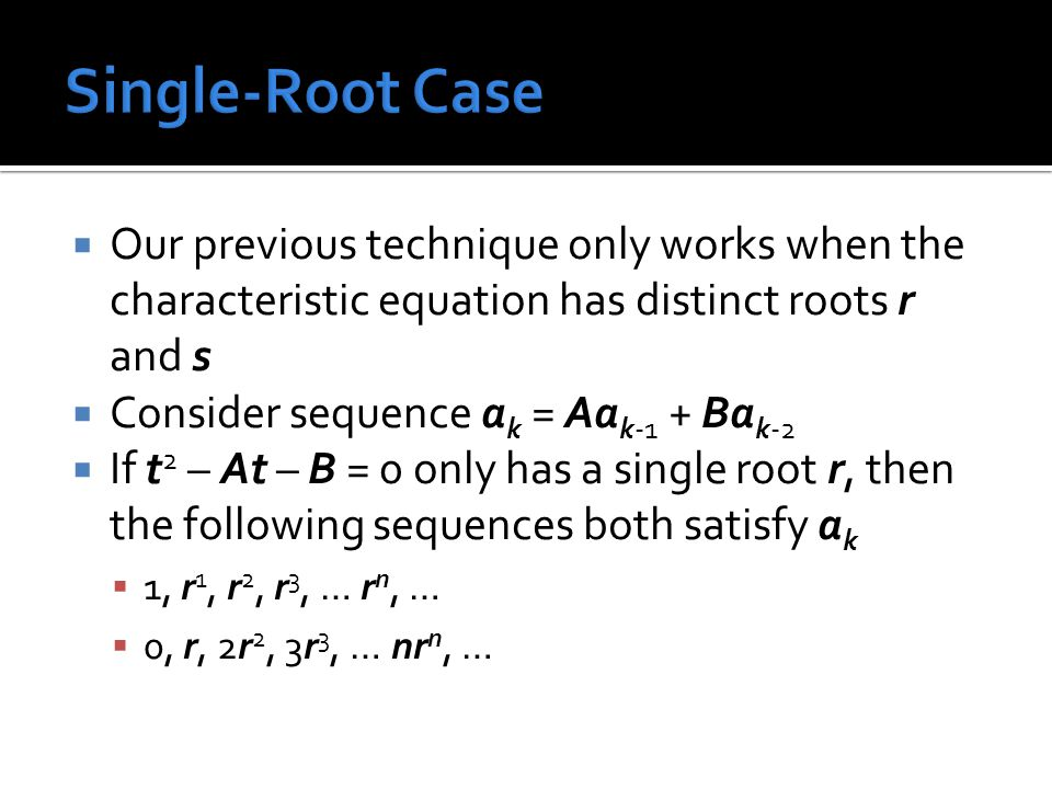 Single-Root Case Our previous technique only works when the characteristic equation has distinct roots r and s.