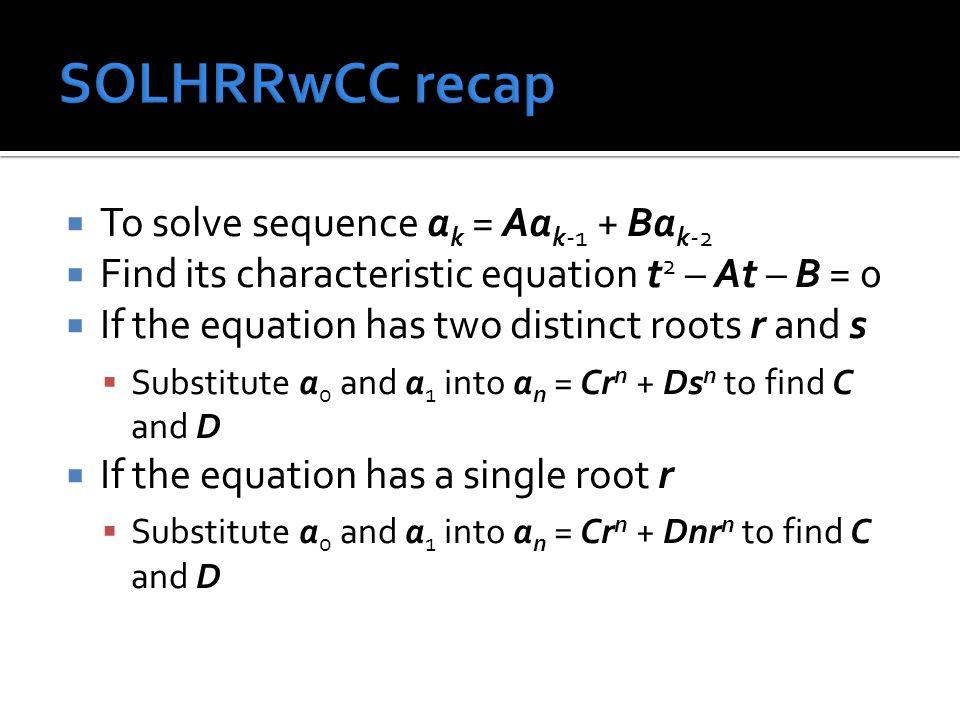SOLHRRwCC recap To solve sequence ak = Aak-1 + Bak-2