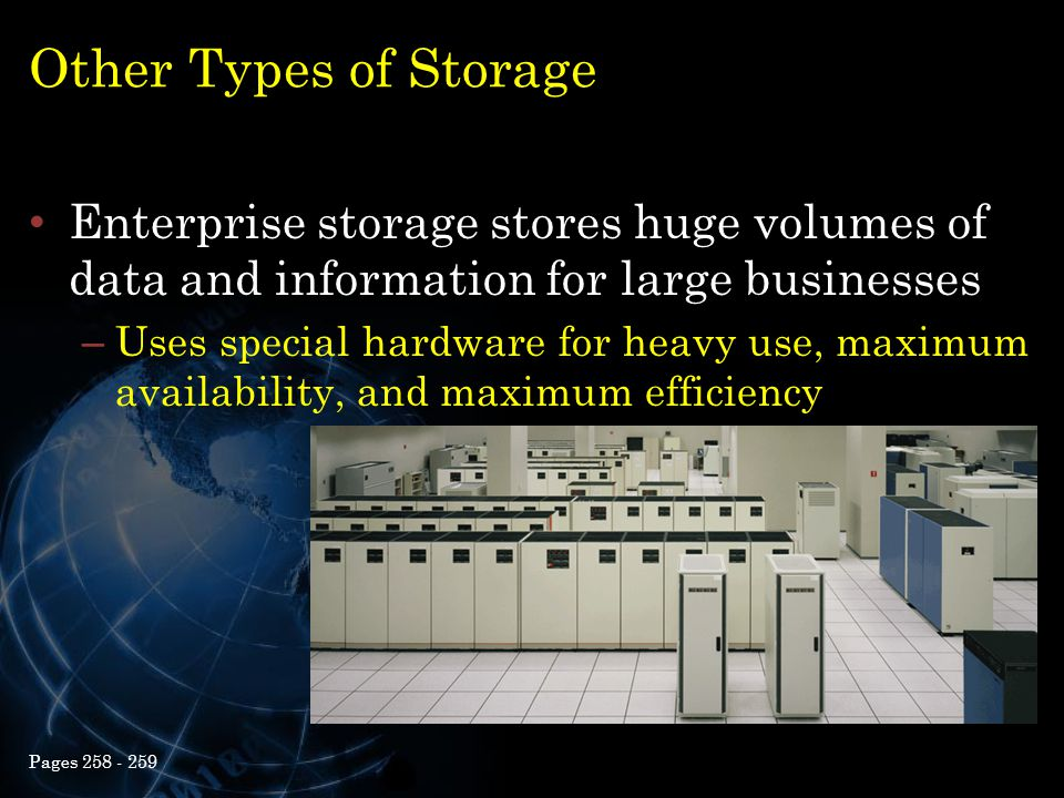 Other Types of Storage Enterprise storage stores huge volumes of data and information for large businesses.