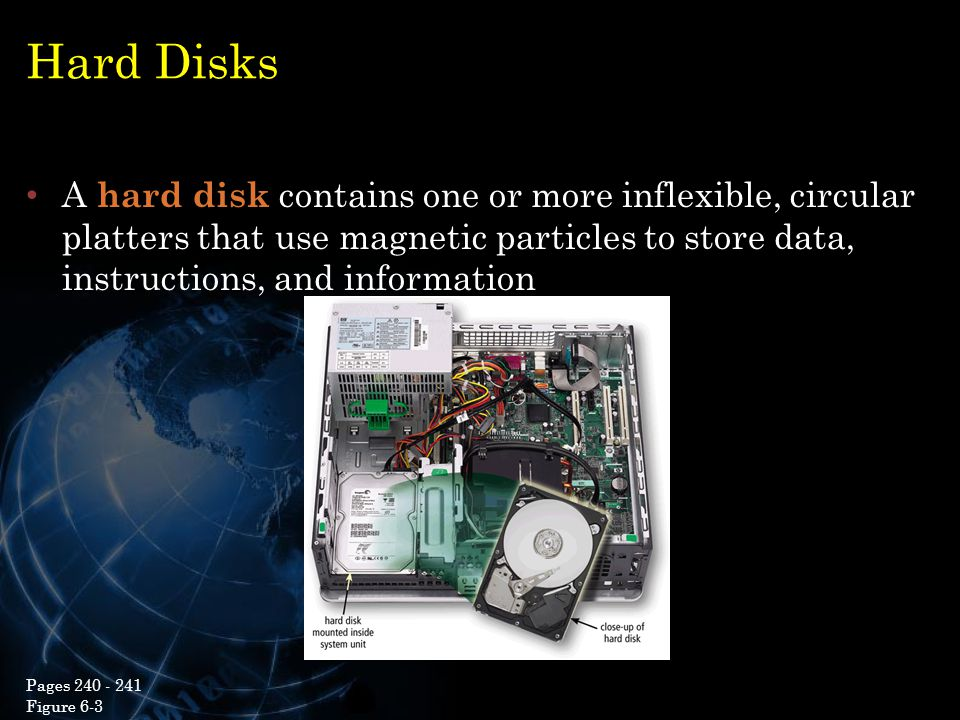Hard Disks A hard disk contains one or more inflexible, circular platters that use magnetic particles to store data, instructions, and information.