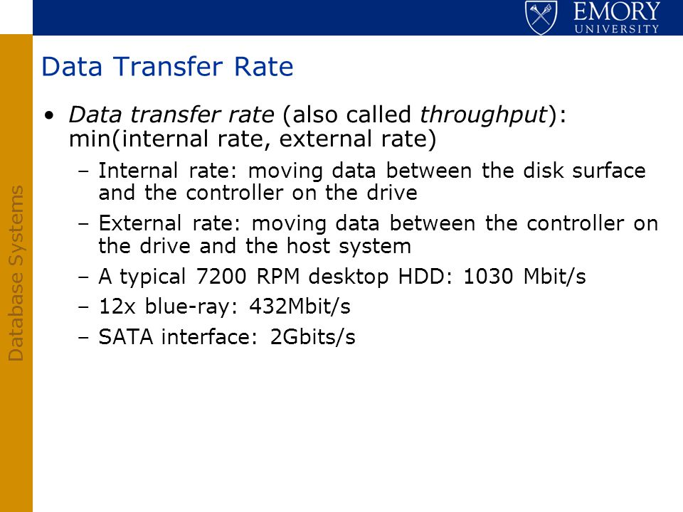 Data Transfer Rate Data transfer rate (also called throughput): min(internal rate, external rate)