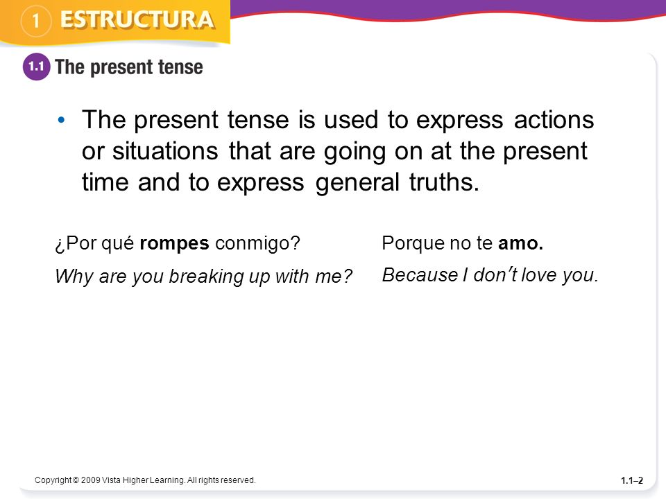 The present tense is used to express actions or situations that are going on at the present time and to express general truths.