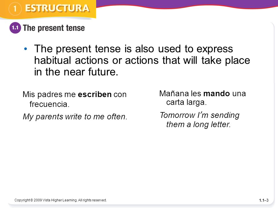 The present tense is also used to express habitual actions or actions that will take place in the near future.