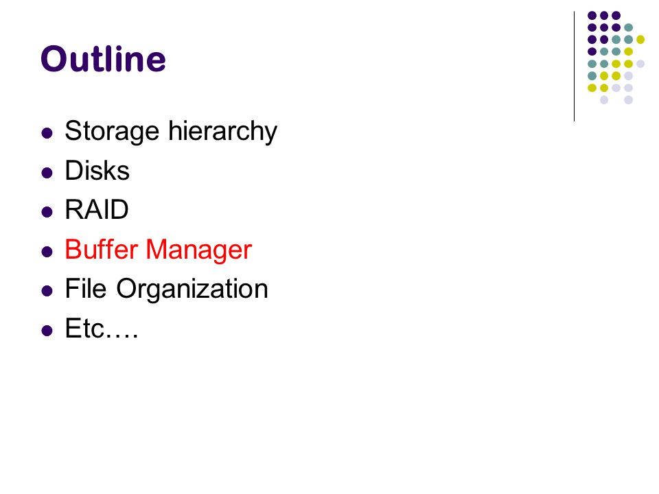 Outline Storage hierarchy Disks RAID Buffer Manager File Organization