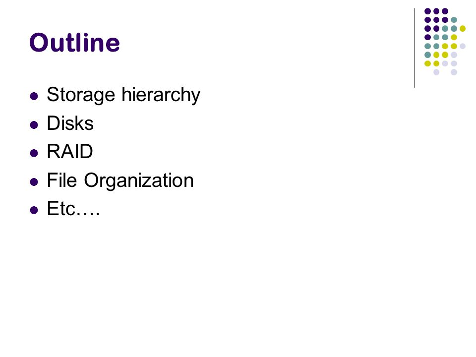 Outline Storage hierarchy Disks RAID File Organization Etc….