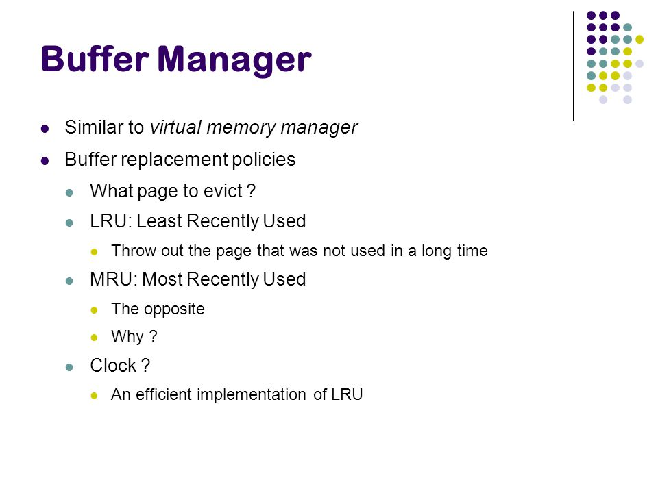 Buffer Manager Similar to virtual memory manager