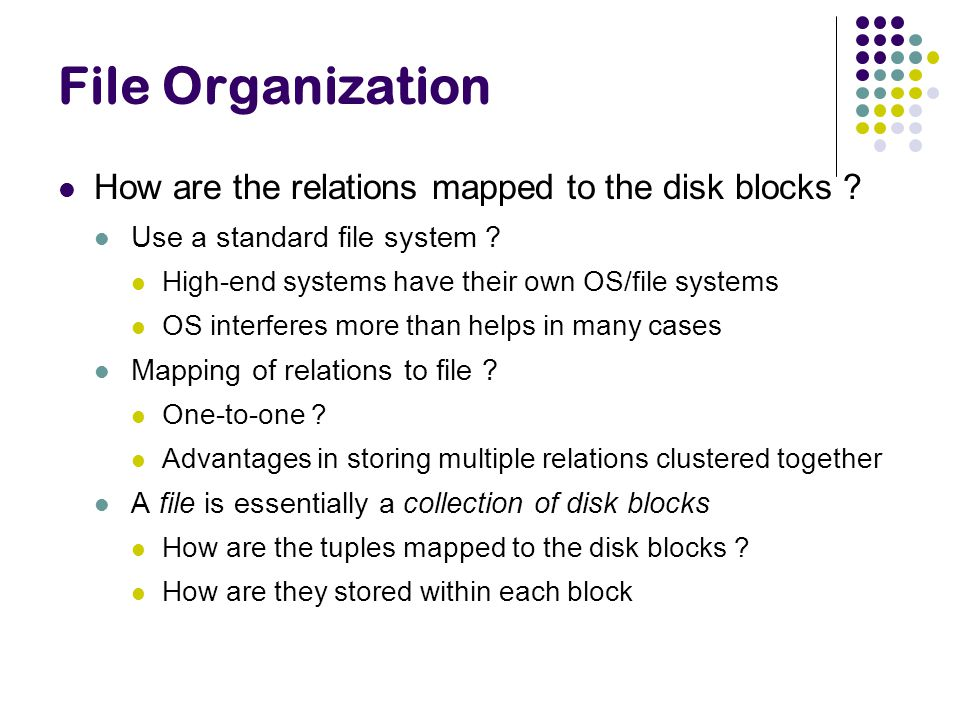 File Organization How are the relations mapped to the disk blocks