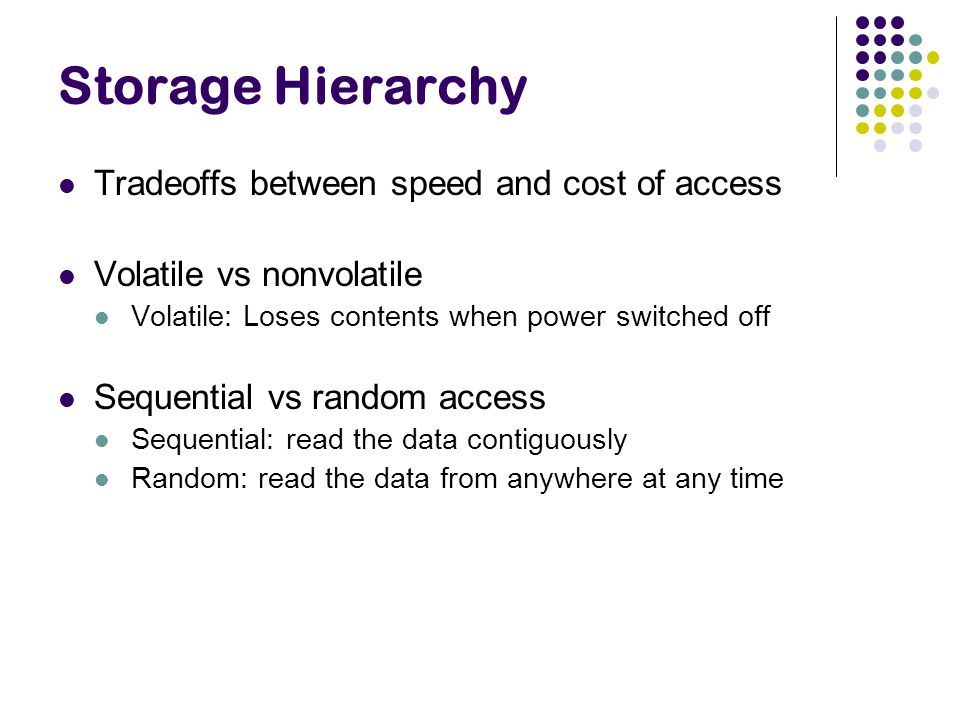 Storage Hierarchy Tradeoffs between speed and cost of access