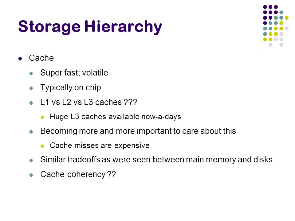 Storage Hierarchy Cache Super fast; volatile Typically on chip