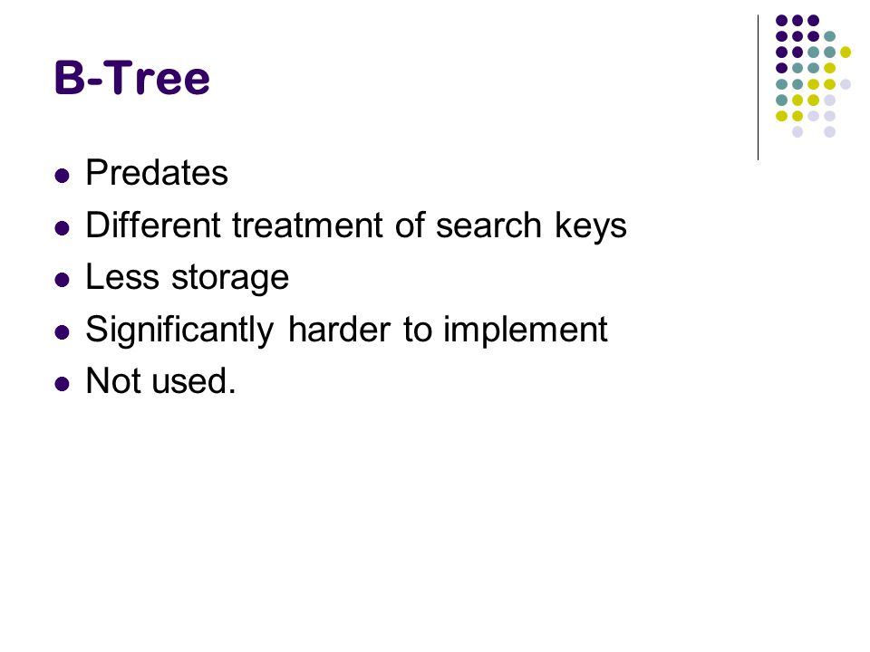 B-Tree Predates Different treatment of search keys Less storage