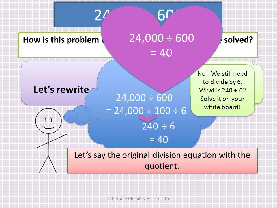 24,000 ÷ 600 24,000 ÷ 600 = 40. How is this problem different from the others we've solved Turn & Talk.