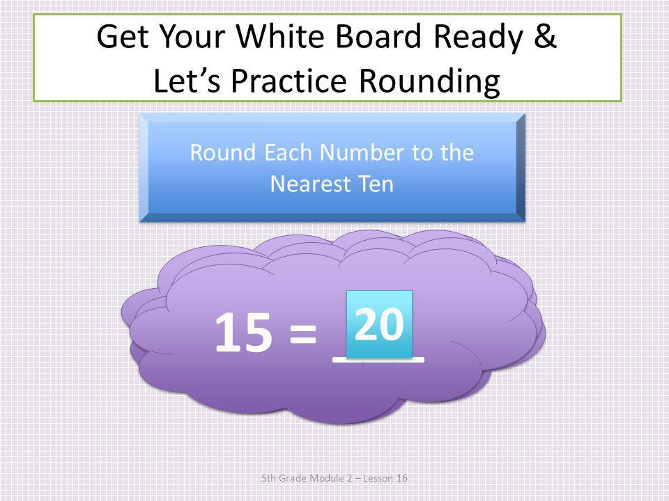 Get Your White Board Ready & Let's Practice Rounding