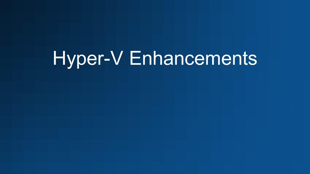 Hyper-V Enhancements