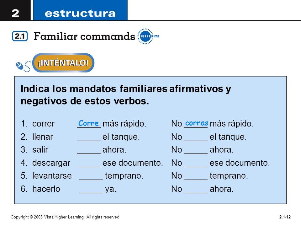 Indica los mandatos familiares afirmativos y negativos de estos verbos.
