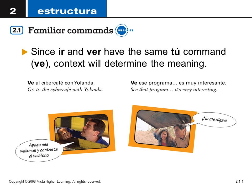 Since ir and ver have the same tú command (ve), context will determine the meaning.