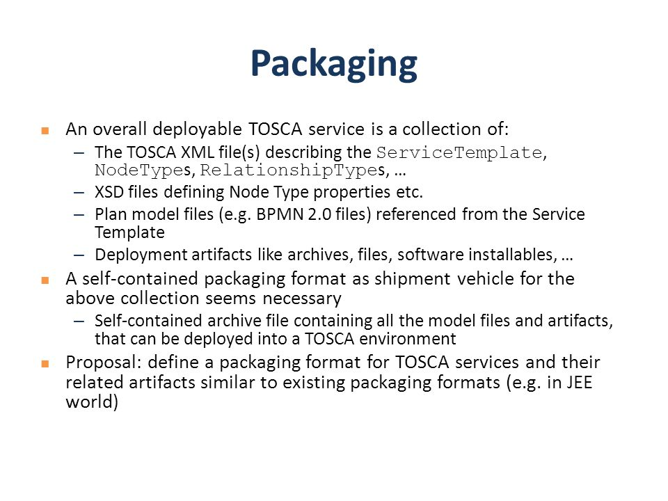 Packaging An overall deployable TOSCA service is a collection of: