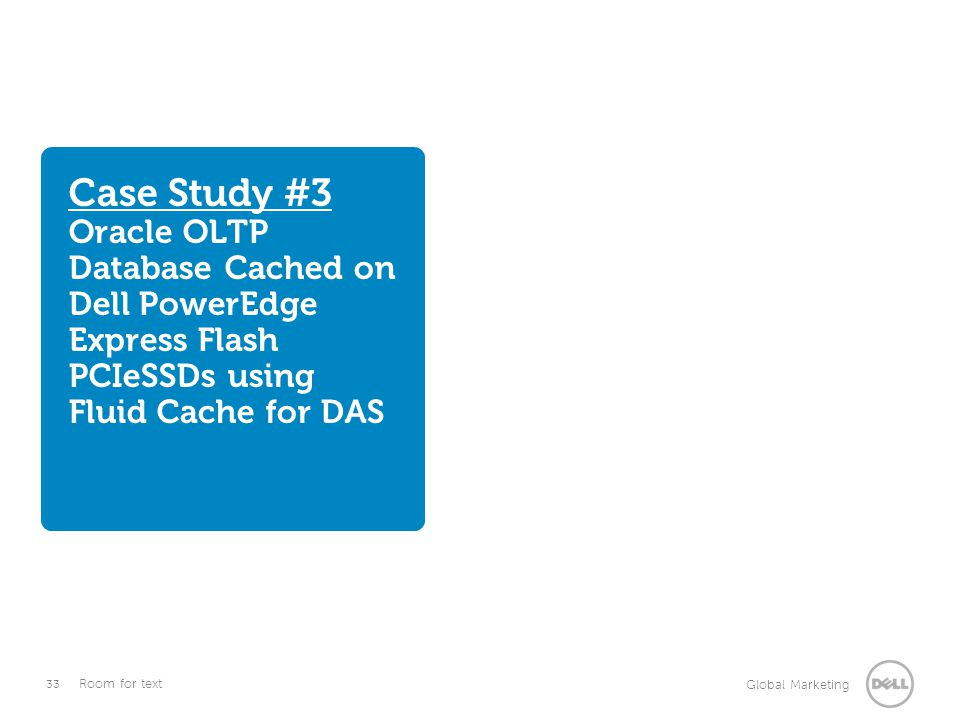 Case Study #3 Oracle OLTP Database Cached on Dell PowerEdge Express Flash PCIeSSDs using Fluid Cache for DAS