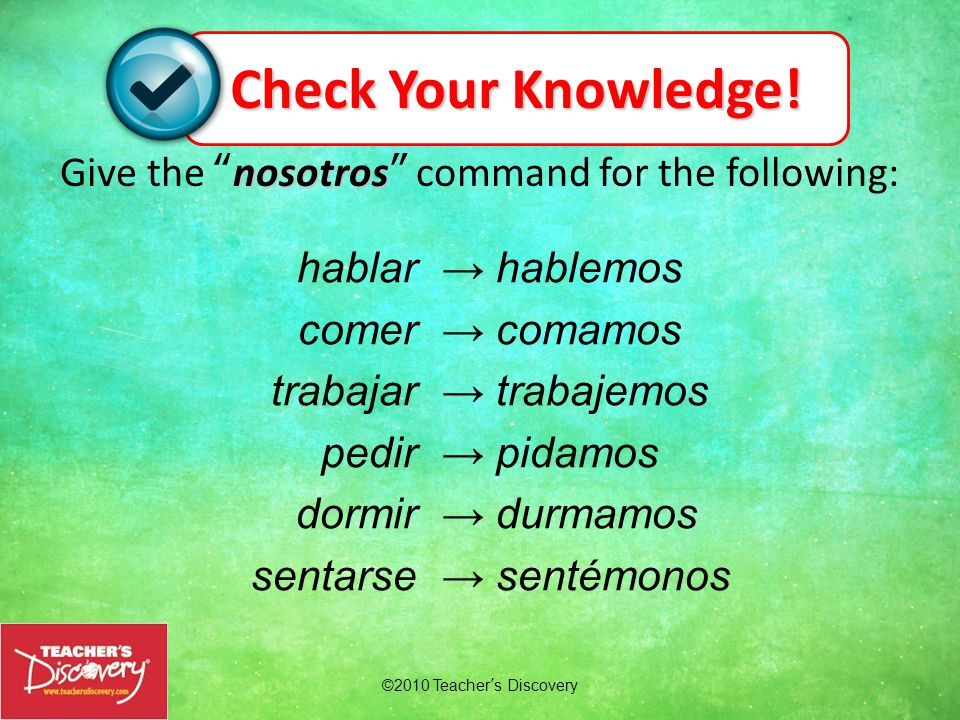 Give the nosotros command for the following: