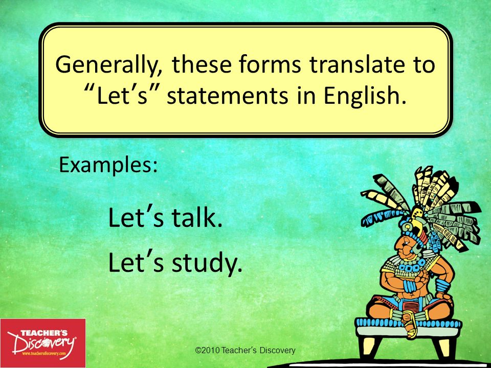 Generally, these forms translate to Let's statements in English.