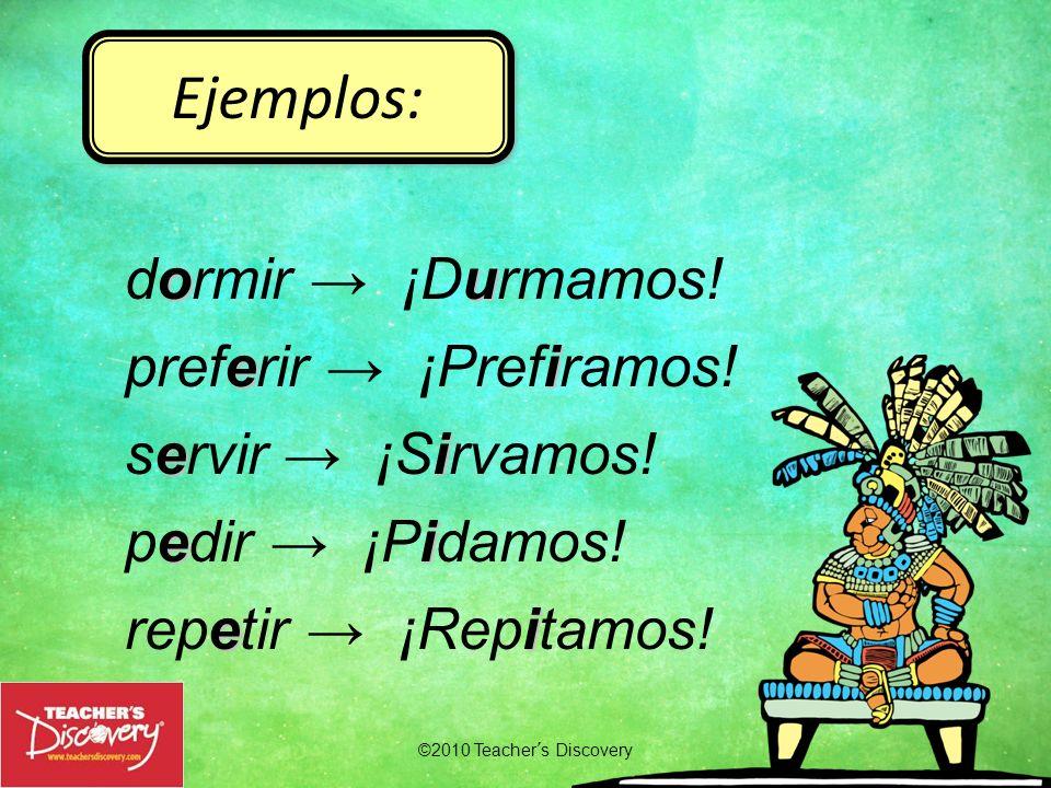 Ejemplos: dormir → ¡Durmamos! preferir → ¡Prefiramos!