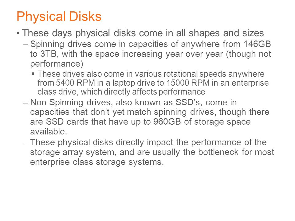 Physical Disks These days physical disks come in all shapes and sizes