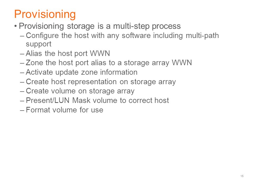 Provisioning Provisioning storage is a multi-step process