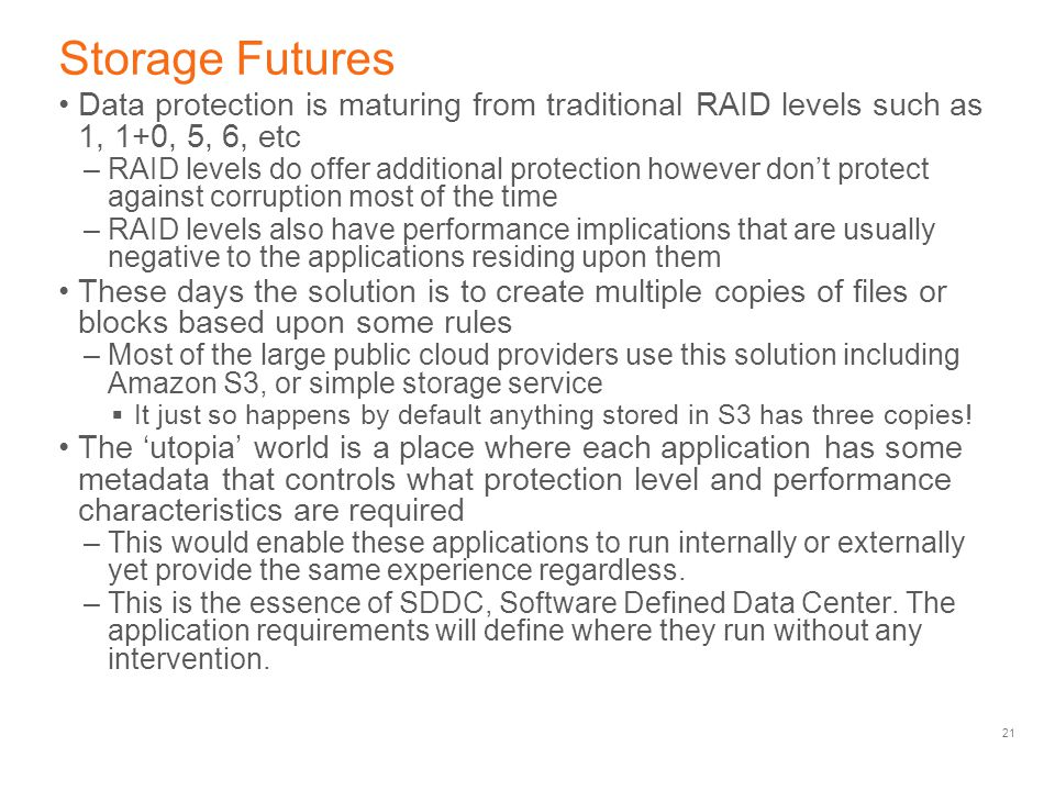 Storage Futures Data protection is maturing from traditional RAID levels such as 1, 1+0, 5, 6, etc.