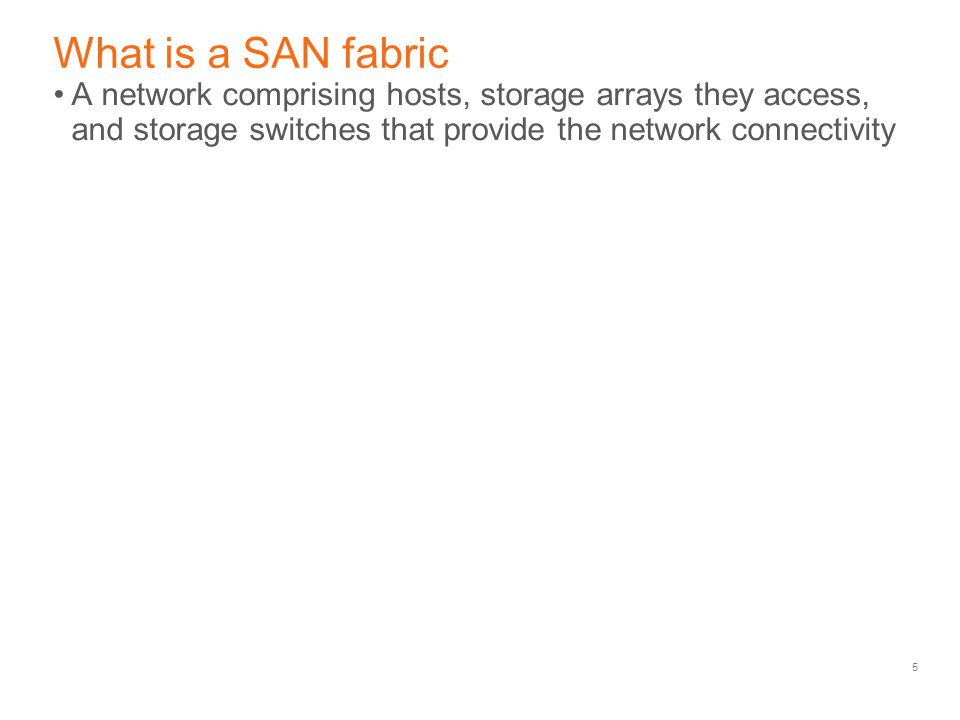 What is a SAN fabric A network comprising hosts, storage arrays they access, and storage switches that provide the network connectivity.