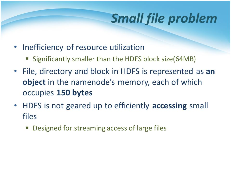 Small file problem Inefficiency of resource utilization
