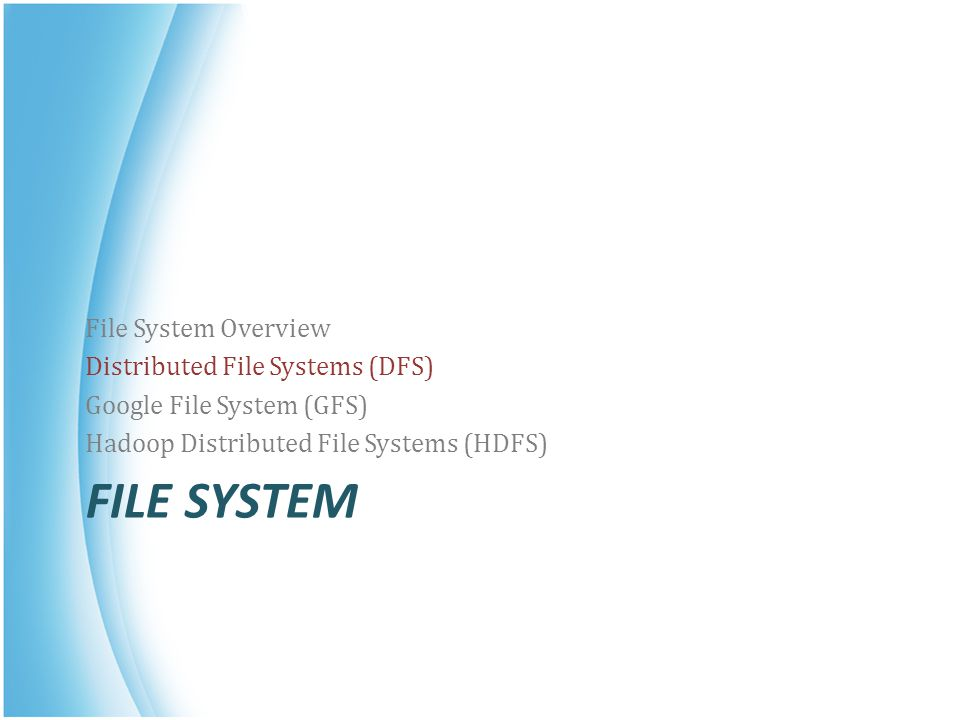 File System File System Overview Distributed File Systems (DFS)