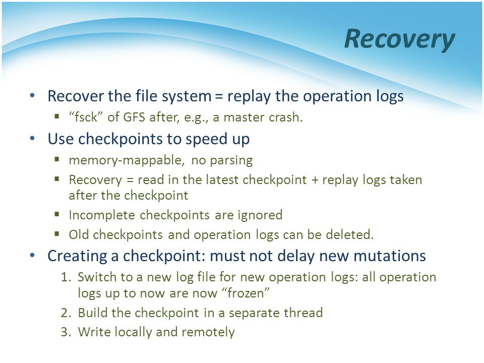 Recovery Recover the file system = replay the operation logs